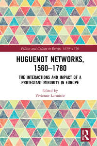 ユゲノーのネットワーク 1550-1750年:宗教的マイノリティの影響力<br>Huguenot Networks, 1560–1780 : The Interactions and Impact of a Protestant Minority in Europe
