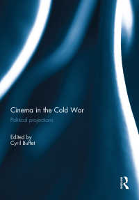 冷戦下の映画と国際政治<br>Cinema in the Cold War : Political Projections