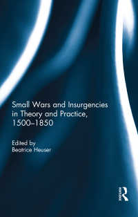 小規模戦争と反乱の理論と実践1500-1850年<br>Small Wars and Insurgencies in Theory and Practice, 1500-1850