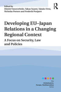 須網隆夫(共)編/EU-日本関係の発展:変わる地域的背景<br>Developing EU–Japan Relations in a Changing Regional Context : A Focus on Security, Law and Policies