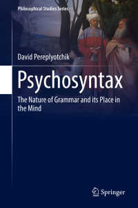心理統語論:文法の性質と心における場所<br>Psychosyntax〈1st ed. 2017〉 : The Nature of Grammar and its Place in the Mind