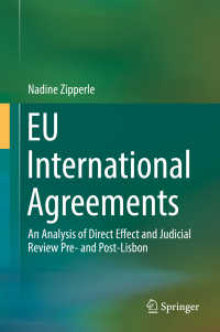 EUによる国際協定の影響力<br>EU International Agreements〈1st ed. 2017〉 : An Analysis of Direct Effect and Judicial Review Pre- and Post-Lisbon