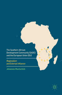 南部アフリカ開発共同体(SADC)とEU:リージョナリズムと対外的影響力<br>The Southern African Development Community (SADC) and the European Union (EU)〈1st ed. 2018〉 : Regionalism and External Influence