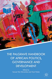 アフリカの政治、ガバナンスと開発ハンドブック<br>The Palgrave Handbook of African Politics, Governance and Development〈1st ed. 2018〉