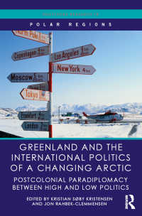 グリーンランドと北極圏の変化をめぐる国際政治<br>Greenland and the International Politics of a Changing Arctic : Postcolonial Paradiplomacy between High and Low Politics