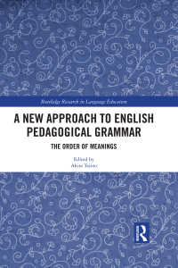 田地野彰(京都大学)著/英語教育文法:意味順<br>A New Approach to English Pedagogical Grammar : The Order of Meanings