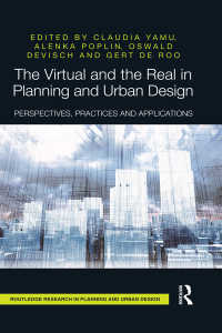 都市計画・デザインにおけるヴァーチャルとリアル<br>The Virtual and the Real in Planning and Urban Design : Perspectives, Practices and Applications