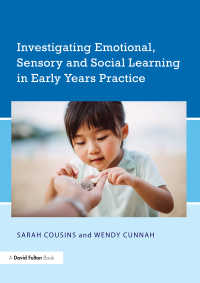 幼児教育実践における情動・感覚・社会的学習<br>Investigating Emotional, Sensory and Social Learning in Early Years Practice