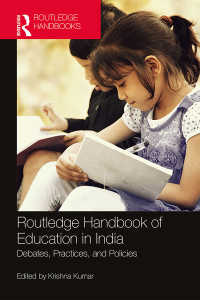 インドにおける教育ハンドブック<br>Routledge Handbook of Education in India : Debates, Practices, and Policies