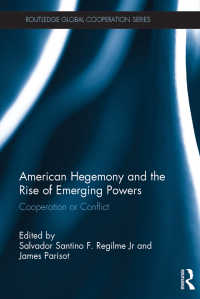 アメリカのヘゲモニーと新興勢力の台頭<br>American Hegemony and the Rise of Emerging Powers : Cooperation or Conflict