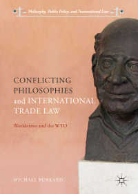 世界観の対立とWTO法<br>Conflicting Philosophies and International Trade Law〈1st ed. 2018〉 : Worldviews and the WTO