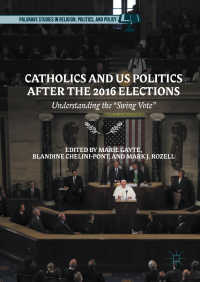 "2016年選挙後のカトリックと米国政治<br>Catholics and US Politics After the 2016 Elections〈1st ed. 2018〉 : Understanding the ""Swing Vote&quot;"