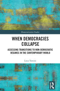 民主主義が破綻する理由<br>When Democracies Collapse : Assessing Transitions to Non-Democratic Regimes in the Contemporary World