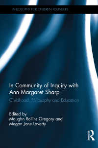 アン・マーガレット・シャープ著作選集:哲学、子どもと教育<br>In Community of Inquiry with Ann Margaret Sharp : Childhood, Philosophy and Education