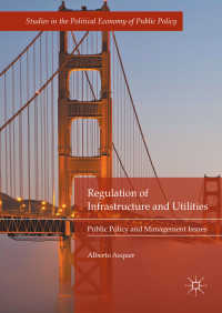 インフラ・公益事業の規制<br>Regulation of Infrastructure and Utilities〈1st ed. 2018〉 : Public Policy and Management Issues