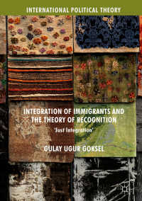 移民の統合と承認の理論<br>Integration of Immigrants and the Theory of Recognition〈1st ed. 2018〉 : 'Just Integration'