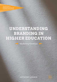 高等教育におけるブランディングを理解する<br>Understanding Branding in Higher Education〈1st ed. 2018〉 : Marketing Identities