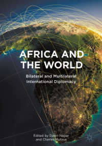 アフリカと世界:二国間・多国間の国際外交<br>Africa and the World〈1st ed. 2018〉 : Bilateral and Multilateral International Diplomacy