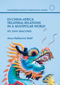 多極化した世界におけるEU-中国-アフリカ関係<br>EU-China-Africa Trilateral Relations in a Multipolar World〈1st ed. 2018〉 : Hic Sunt Dracones