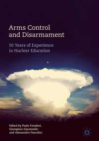 軍備管理と軍縮:核教育の50年<br>Arms Control and Disarmament〈1st ed. 2018〉 : 50 Years of Experience in Nuclear Education