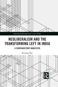 インドのネオリベラリズムと左派の変容<br>Neoliberalism and the Transforming Left in India : A contradictory manifesto