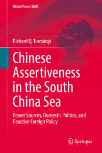 南シナ海問題にみる中国の強硬姿勢<br>Chinese Assertiveness in the South China Sea〈1st ed. 2018〉 : Power Sources, Domestic Politics, and Reactive Foreign Policy