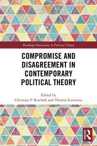 現代政治理論における妥協と不和<br>Compromise and Disagreement in Contemporary Political Theory
