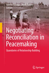 平和構築における和解交渉<br>Negotiating Reconciliation in Peacemaking〈1st ed. 2017〉 : Quandaries of Relationship Building