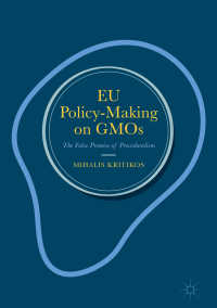EUにおける遺伝子組換作物(GMO)の規制<br>EU Policy-Making on GMOs〈1st ed. 2018〉 : The False Promise of Proceduralism