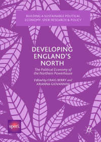 イングランド北部経済振興策の政治経済学<br>Developing England's North〈1st ed. 2018〉 : The Political Economy of the Northern Powerhouse