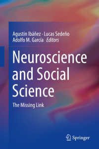 神経科学と社会科学<br>Neuroscience and Social Science〈1st ed. 2017〉 : The Missing Link