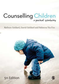 児童のカウンセリング:実践入門(第5版)<br>Counselling Children : A Practical Introduction(Fifth Edition)