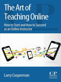 オンライン教育の技術<br>The Art of Teaching Online : How to Start and How to Succeed as an Online Instructor