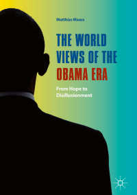 諸外国がみたオバマ政権<br>The World Views of the Obama Era〈1st ed. 2018〉 : From Hope to Disillusionment