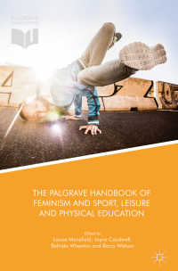 フェミニズムとスポーツ、レジャー、身体教育ハンドブック<br>The Palgrave Handbook of Feminism and Sport, Leisure and Physical Education〈1st ed. 2018〉