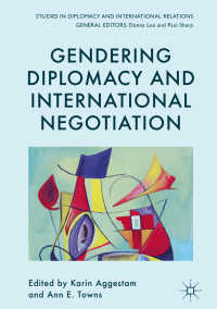 ジェンダーからみた外交と国際交渉<br>Gendering Diplomacy and International Negotiation〈1st ed. 2018〉