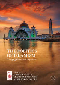 イスラーム主義の政治学<br>The Politics of Islamism〈1st ed. 2018〉 : Diverging Visions and Trajectories
