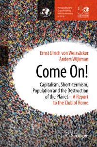 資本主義、短期志向と地球環境の破壊<br>Come On!〈1st ed. 2018〉 : Capitalism, Short-termism, Population and the Destruction of the Planet