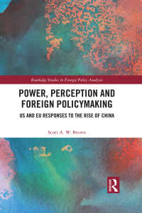 中国の台頭に対する米国とEUの反応<br>Power, Perception and Foreign Policymaking : US and EU Responses to the Rise of China
