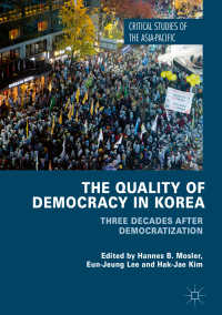 韓国にみる民主主義の質:民主化後の30年<br>The Quality of Democracy in Korea〈1st ed. 2018〉 : Three Decades after Democratization