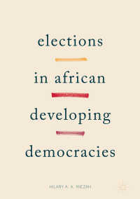アフリカ新興民主国家の選挙<br>Elections in African Developing Democracies〈1st ed. 2018〉