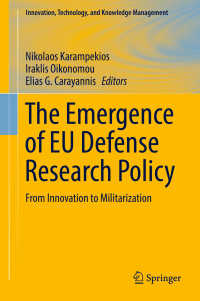 EUの防衛政策とR&D<br>The Emergence of EU Defense Research Policy〈1st ed. 2018〉 : From Innovation to Militarization