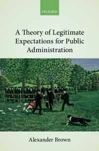 行政にとっての正当な期待の理論<br>A Theory of Legitimate Expectations for Public Administration