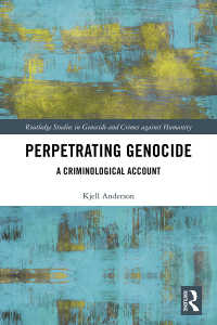 ジェノサイドの犯罪学<br>Perpetrating Genocide : A Criminological Account