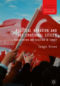 トルコにみる政治行動と市民感情<br>Political Behavior and the Emotional Citizen〈1st ed. 2018〉 : Participation and Reaction in Turkey