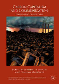 炭素資本主義とコミュニケーション<br>Carbon Capitalism and Communication〈1st ed. 2017〉 : Confronting Climate Crisis