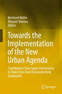 日独の新たな持続可能都市アジェンダ<br>Towards the Implementation of the New Urban Agenda〈1st ed. 2018〉 : Contributions from Japan and Germany to Make Cities More Environmentally Sustainable