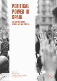 スペインにみる政治権力<br>Political Power in Spain〈1st ed. 2018〉 : The Multiple Divides between MPs and Citizens