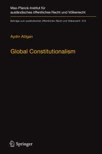 グローバル立憲主義:法社会学的視座<br>Global Constitutionalism〈1st ed. 2018〉 : A Socio-legal Perspective