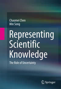 科学的知識の表現:不確実性の役割<br>Representing Scientific Knowledge〈1st ed. 2017〉 : The Role of Uncertainty